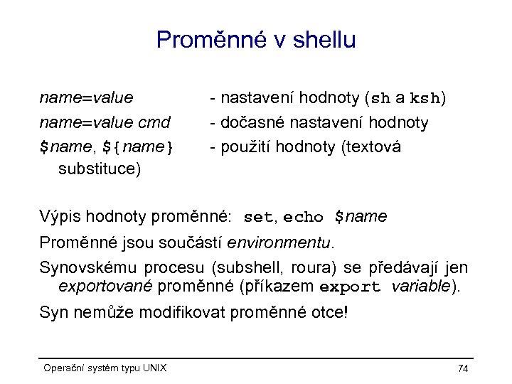 Proměnné v shellu name=value cmd $name, ${name} substituce) - nastavení hodnoty (sh a ksh)