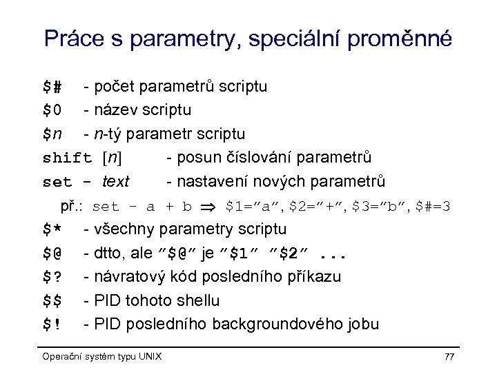Práce s parametry, speciální proměnné $# - počet parametrů scriptu $0 - název scriptu