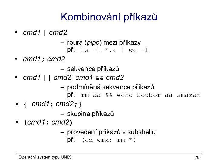 Kombinování příkazů • cmd 1   cmd 2 – roura (pipe) mezi příkazy př.