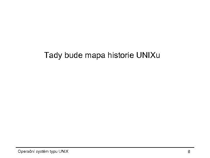 Tady bude mapa historie UNIXu Operační systém typu UNIX 8