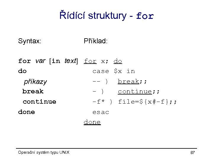Řídící struktury - for Syntax: Příklad: for var [in text] for x; do do