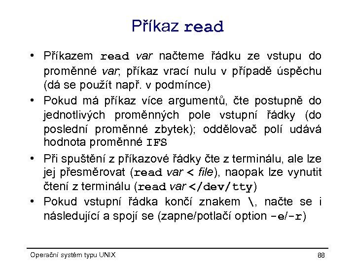 Příkaz read • Příkazem read var načteme řádku ze vstupu do proměnné var; příkaz