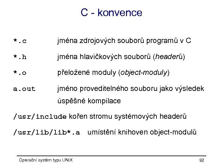 C - konvence *. c jména zdrojových souborů programů v C *. h jména