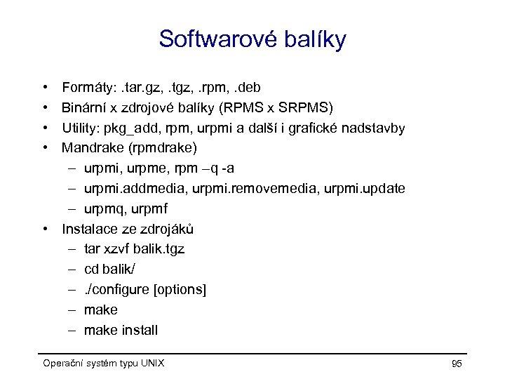 Softwarové balíky • • Formáty: . tar. gz, . tgz, . rpm, . deb