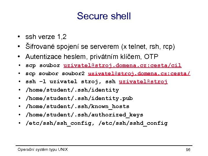 Secure shell • ssh verze 1, 2 • Šifrované spojení se serverem (x telnet,