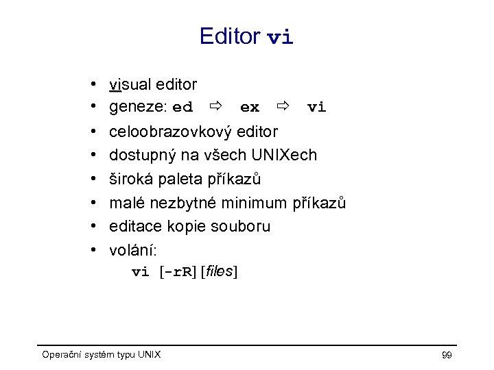 Editor vi • • visual editor vi geneze: ed ex vi celoobrazovkový editor dostupný