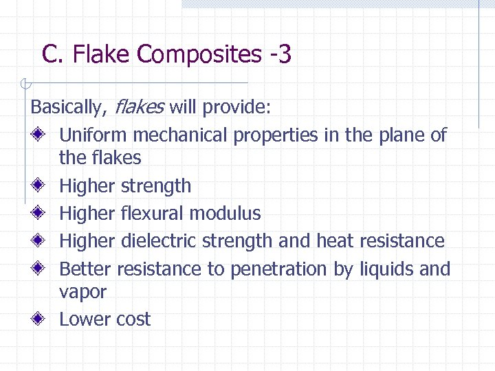 C. Flake Composites -3 Basically, flakes will provide: Uniform mechanical properties in the plane
