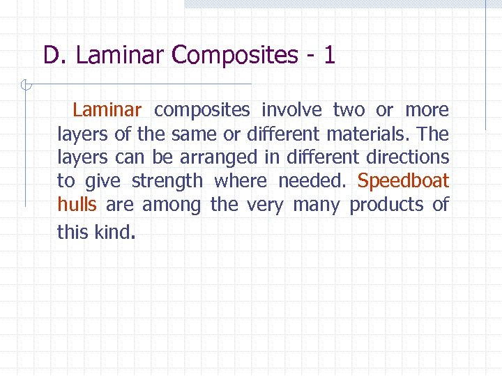 D. Laminar Composites - 1 Laminar composites involve two or more layers of the