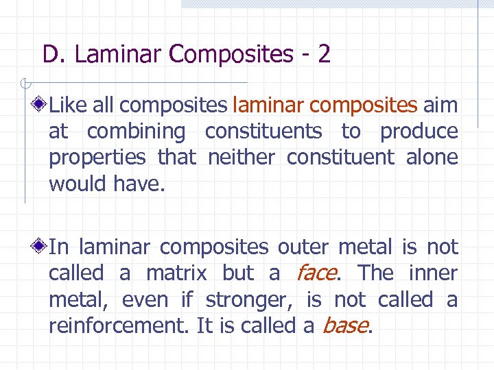 D. Laminar Composites - 2 Like all composites laminar composites aim at combining constituents