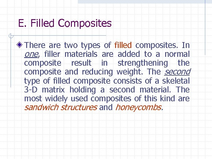 E. Filled Composites There are two types of filled composites. In one, filler materials