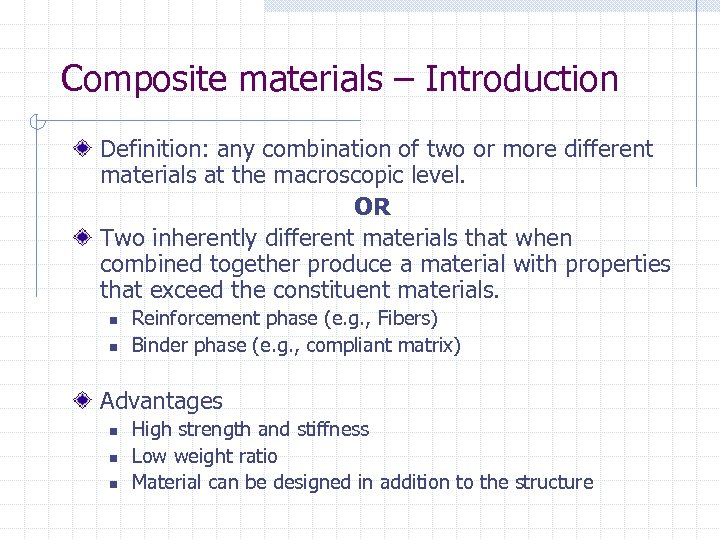 Composite materials – Introduction Definition: any combination of two or more different materials at