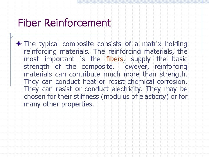 Fiber Reinforcement The typical composite consists of a matrix holding reinforcing materials. The reinforcing