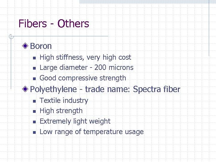 Fibers - Others Boron n High stiffness, very high cost Large diameter - 200