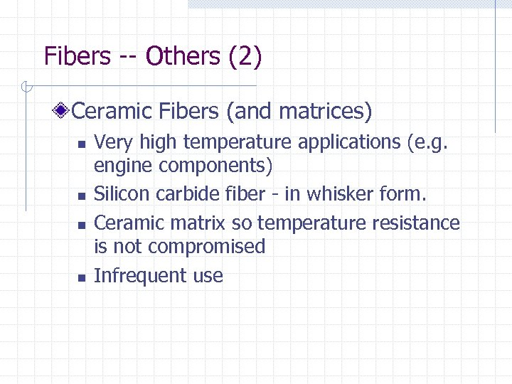 Fibers -- Others (2) Ceramic Fibers (and matrices) n n Very high temperature applications