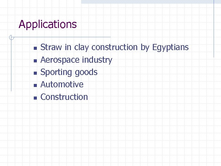 Applications n n n Straw in clay construction by Egyptians Aerospace industry Sporting goods