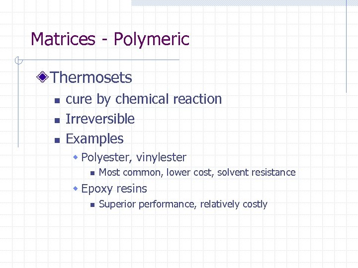 Matrices - Polymeric Thermosets n n n cure by chemical reaction Irreversible Examples w