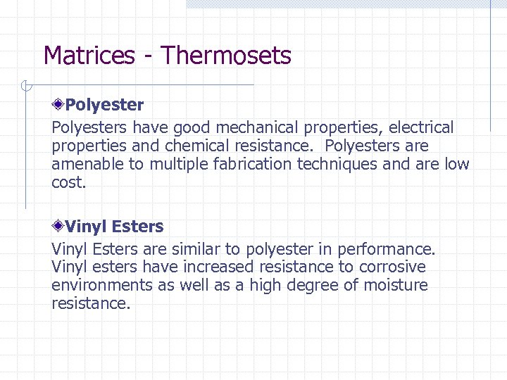 Matrices - Thermosets Polyesters have good mechanical properties, electrical properties and chemical resistance. Polyesters