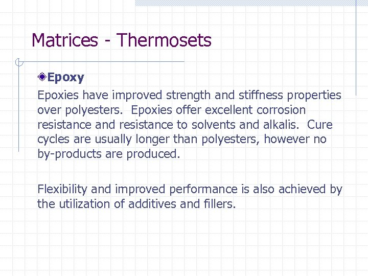 Matrices - Thermosets Epoxy Epoxies have improved strength and stiffness properties over polyesters. Epoxies