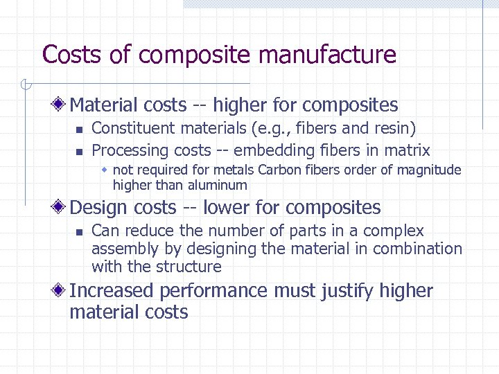 Costs of composite manufacture Material costs -- higher for composites n n Constituent materials