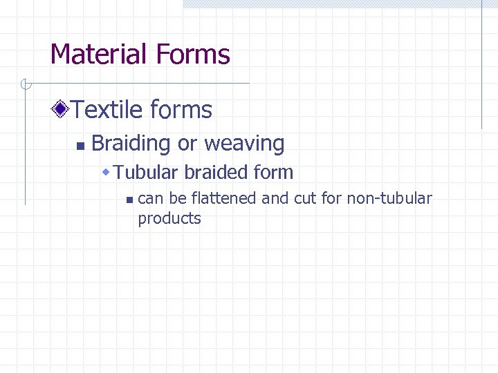 Material Forms Textile forms n Braiding or weaving w Tubular braided form n can