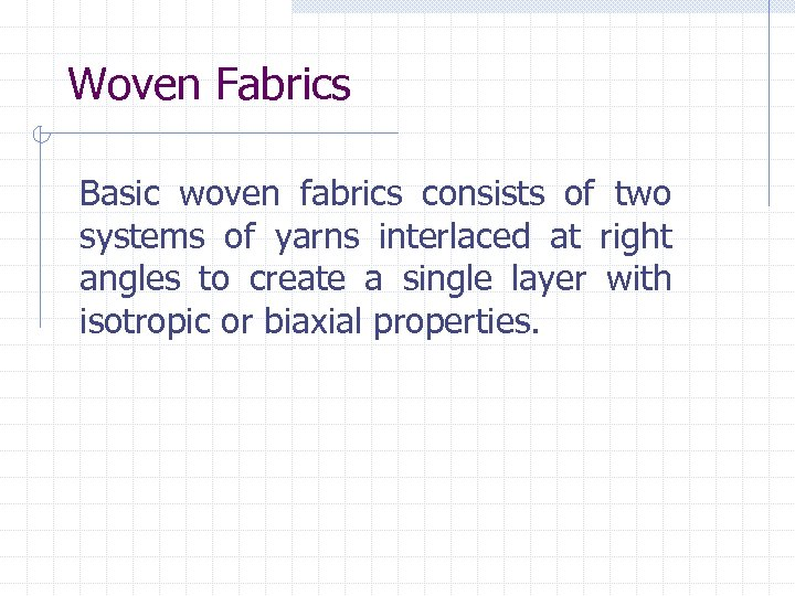 Woven Fabrics Basic woven fabrics consists of two systems of yarns interlaced at right
