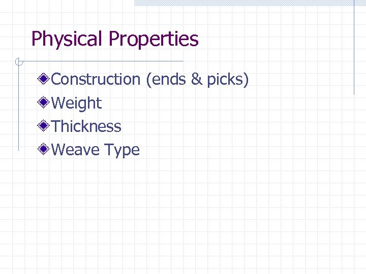 Physical Properties Construction (ends & picks) Weight Thickness Weave Type