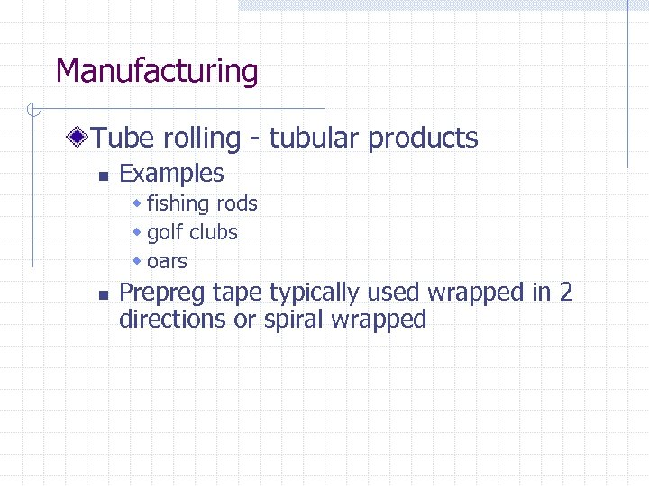 Manufacturing Tube rolling - tubular products n Examples w fishing rods w golf clubs