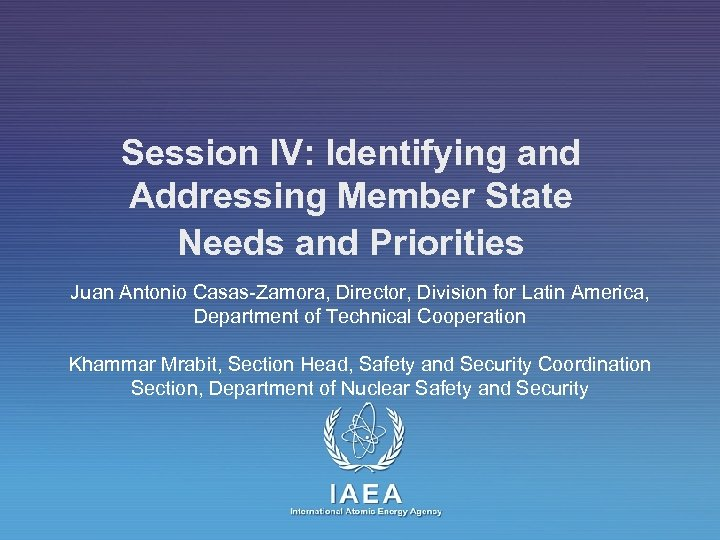 Session IV: Identifying and Addressing Member State Needs and Priorities Juan Antonio Casas-Zamora, Director,