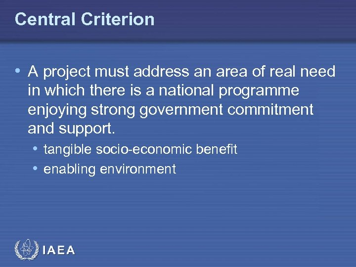 Central Criterion • A project must address an area of real need in which