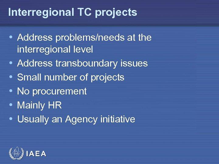 Interregional TC projects • Address problems/needs at the • • • interregional level Address