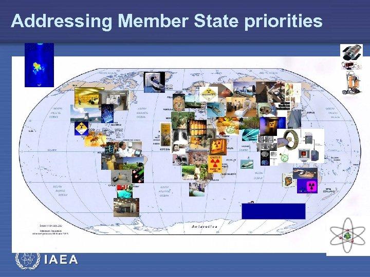 Addressing Member State priorities IAEA