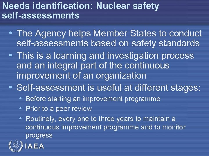 Needs identification: Nuclear safety self-assessments • The Agency helps Member States to conduct self-assessments