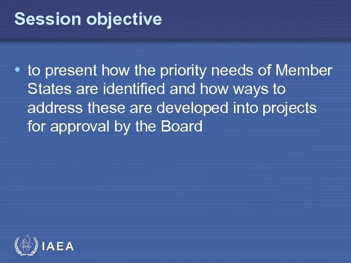 Session objective • to present how the priority needs of Member States are identified