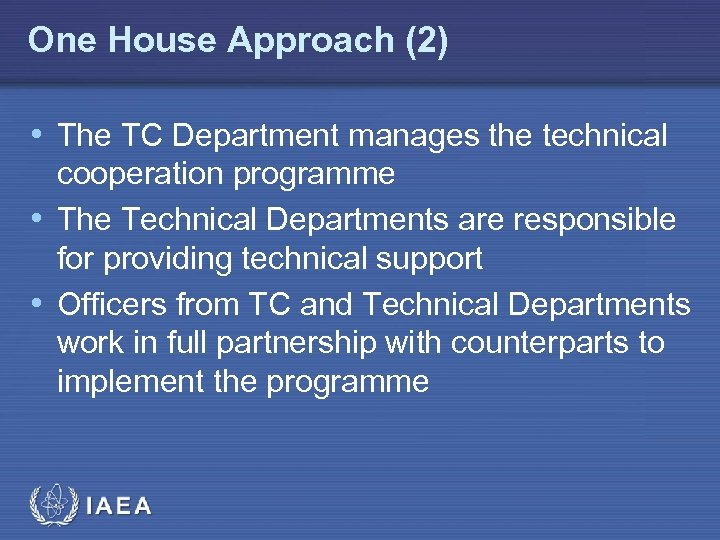 One House Approach (2) • The TC Department manages the technical cooperation programme •