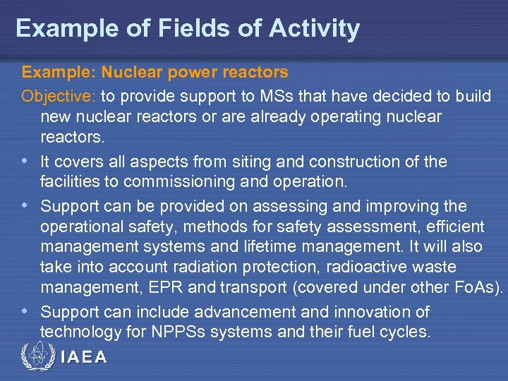 Example of Fields of Activity Example: Nuclear power reactors Objective: to provide support to