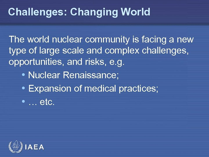 Challenges: Changing World The world nuclear community is facing a new type of large