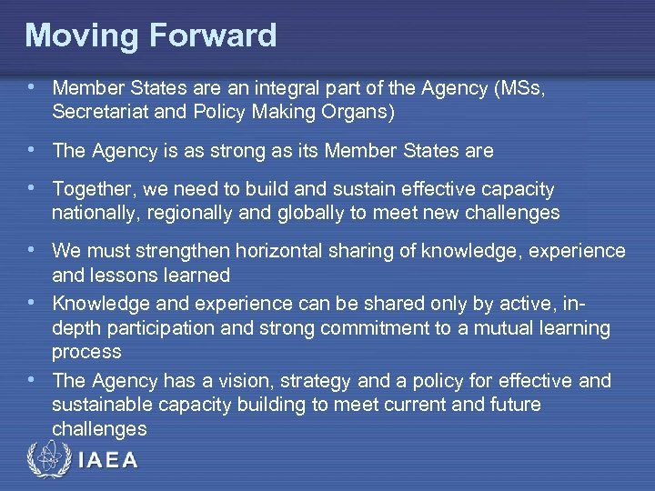 Moving Forward • Member States are an integral part of the Agency (MSs, Secretariat