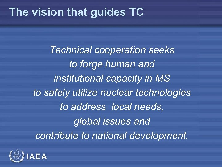 The vision that guides TC Technical cooperation seeks to forge human and institutional capacity