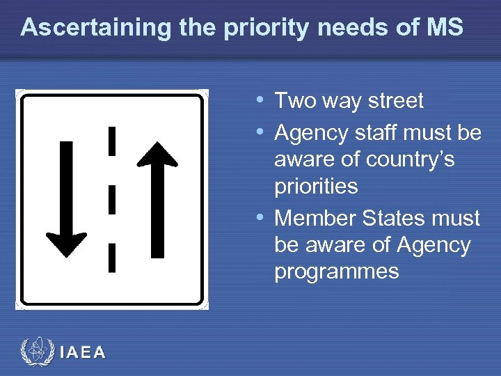 Ascertaining the priority needs of MS • Two way street • Agency staff must