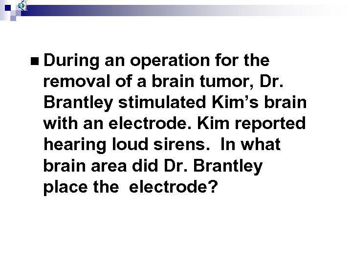 n During an operation for the removal of a brain tumor, Dr. Brantley stimulated