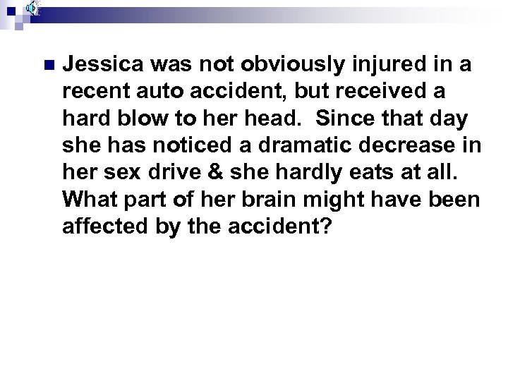 n Jessica was not obviously injured in a recent auto accident, but received a
