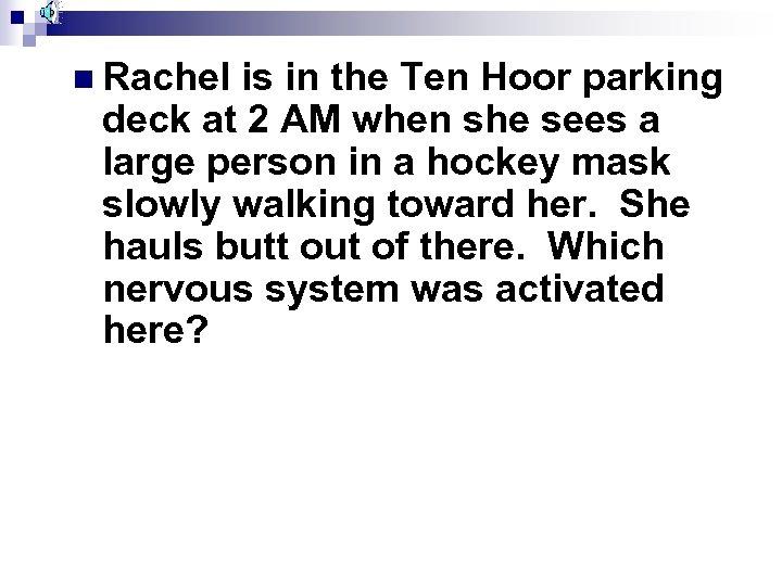 n Rachel is in the Ten Hoor parking deck at 2 AM when she