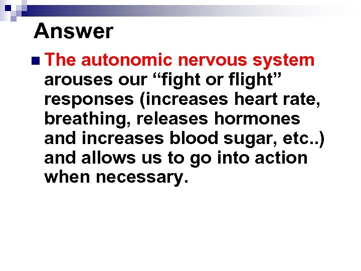 "Answer n The autonomic nervous system arouses our ""fight or flight"" responses (increases heart"
