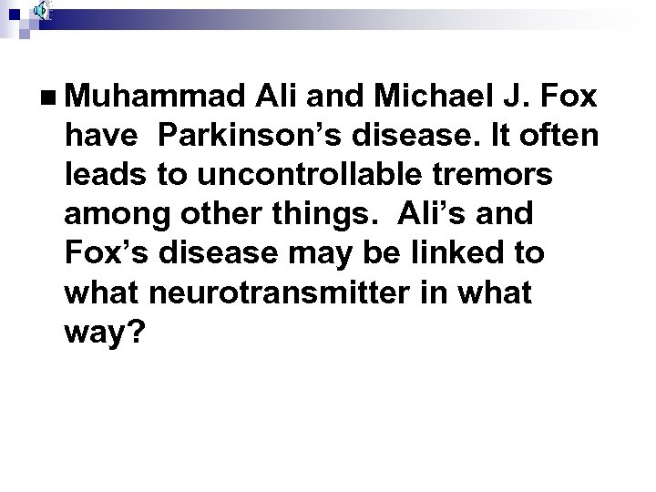 n Muhammad Ali and Michael J. Fox have Parkinson's disease. It often leads to