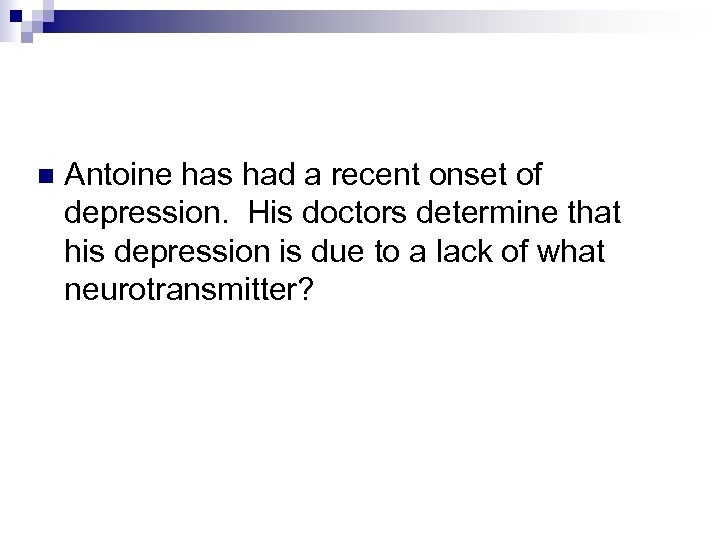 n Antoine has had a recent onset of depression. His doctors determine that his