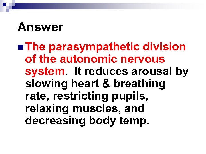 Answer n The parasympathetic division of the autonomic nervous system. It reduces arousal by