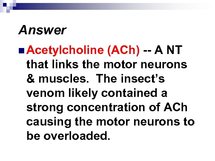 Answer n Acetylcholine (ACh) -- A NT that links the motor neurons & muscles.
