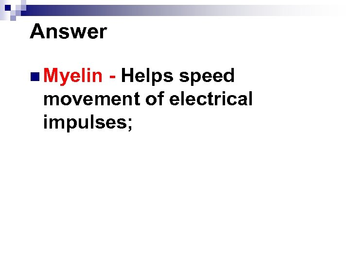 Answer n Myelin - Helps speed movement of electrical impulses;