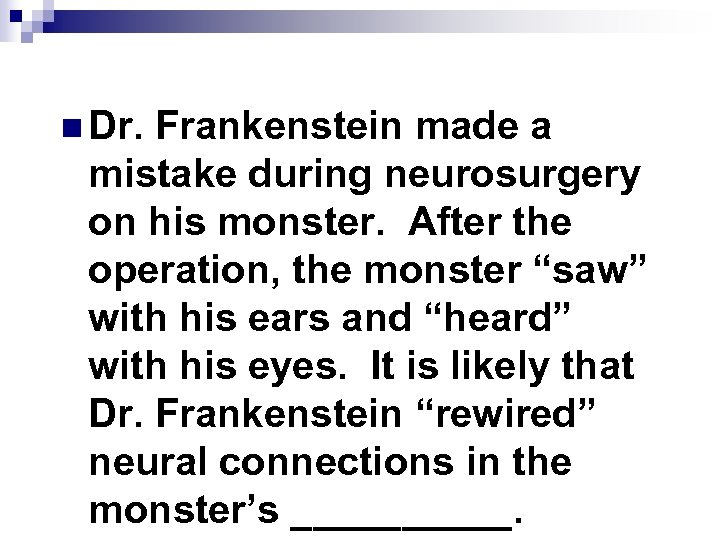 n Dr. Frankenstein made a mistake during neurosurgery on his monster. After the operation,