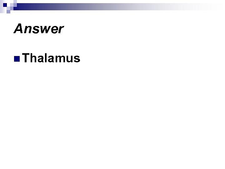 Answer n Thalamus